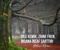 Dile kemik, zihne fren, insana insaf şarttır! - Gökhan Özcan#sözler #anlamlısözler #güzelsözler #manalısözler #özlüsözler #alıntı #alıntılar #alıntıdır #alıntısözler #şiir #edebiyat