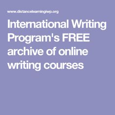 International Writing Program's FREE archive of online writing courses