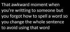 "The other awkward moment when you spell ""writing"" wrong in a comment about avoiding misspellings..."