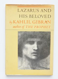 Lazarus and his beloved; a one-act play by Kahlil Gibran ; with introduction by the author's cousin and namesake Kahlil Gibran and Jean Gibran.
