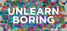 Unlearn Boring - Sally Hogshead - 1.08.2015