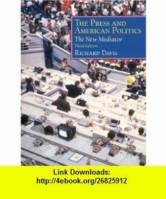 The Press and American Politics The New Mediator (3rd Edition) (9780130264046) Richard Davis , ISBN-10: 0130264040  , ISBN-13: 978-0130264046 ,  , tutorials , pdf , ebook , torrent , downloads , rapidshare , filesonic , hotfile , megaupload , fileserve