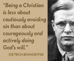 """""""Being a Christian is less about cautiously avoiding sin than about courageously and actively doing God's will."""" - Dietrich Bonhoeffer (Two Step Quotes) Dietrich Bonhoeffer, Quotable Quotes, Bible Quotes, Bible Verses, Scriptures, Great Quotes, Quotes To Live By, Inspirational Quotes, Awesome Quotes"""