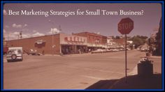Best marketing strategies for small town businesses.  #freelancewriting #writehereandnow