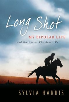 Long Shot: My Bipolar Life and the Horses Who « Delay Gifts