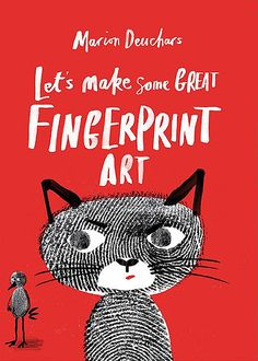 LET'S MAKE SOME GREAT FINGERPRINT ART by Marion Duechars. Ed Emberley meets Keri Smith (WRECK THIS JOURNAL) in this fantastically creative art book for kids!