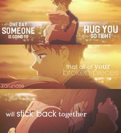 """One day someone is going to hug you so tight that all of your broken pieces will stick back together.."" 
