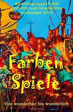 Farben Spiele: Von wunderbar bis wunderlich (German Edition), http://www.amazon.com/dp/1514196484/ref=cm_sw_r_pi_awdm_wKLUvb0XBAE9B