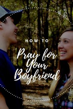 How To Pray For Your Boyfriend, Husband, or Future Man.  By Graceful South
