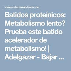 Batidos proteínicos: Metabolismo lento? Prueba este batido acelerador de metabolismo! | Adelgazar - Bajar de Peso