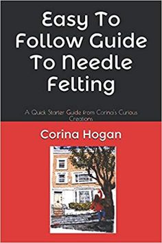 Easy to Follow Guide to Needle Felting by Corina Hogan - Review Reading Art, Types Of Craft, Needle Felting, Arts And Crafts, Easy, Books, Libros, Gift Crafts, Book
