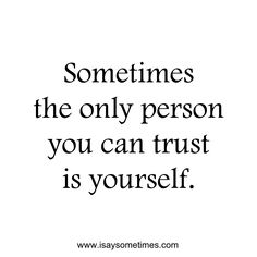 Sometimes the only person you can trust is yourself.