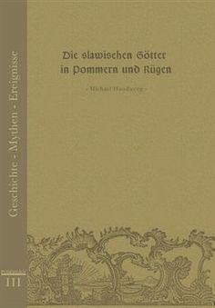 Die slawischen Götter in Pommern und Rügen    Michael Handwerg    Edition Pommern    ISBN 978-3-939680-06-2    52 Seiten mit Abb.  € 7,95 (D)