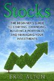 Free Kindle Book -   Stocks: The Beginner's Guide to Starting, Expanding, Building a Portfolio, and Managing Your Investments Check more at http://www.free-kindle-books-4u.com/business-moneyfree-stocks-the-beginners-guide-to-starting-expanding-building-a-portfolio-and-managing-your-investments/