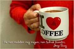 Ha nem mutatom meg magam, nem tudnak szeretni. Jorge Bucay Caffeine, Mugs, Tableware, Dinnerware, Mug, Tablewares, Porcelain Ceramics, Tumbler
