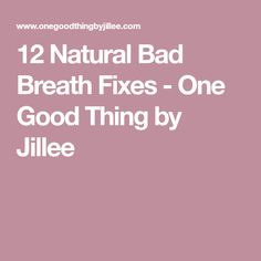 12 Natural Bad Breath Fixes - One Good Thing by Jillee