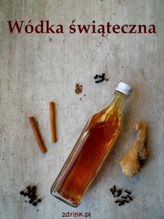 Wódka infuzowana przyprawami korzennymi - w sam raz na świąteczny stół. Party Drinks Alcohol, Alcoholic Drinks, Beverages, Cocktails, Simple Christmas, Christmas Time, Polish Recipes, Irish Cream, Hot Sauce Bottles