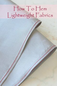 HOW TO HEM LIGHTWEIGHT FABRICS - Lightweight or sheer fabrics are so beautiful to use in your sewing projects but can be a pain to hem. Here's how to hem lightweight fabrics like a pro!
