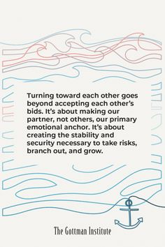 """""""We've learned that turning toward each other goes beyond accepting each other's bids. It's about making our partner, not others, our primary emotional anchor. It's about making our partner our home."""" Is your partner your anchor? On our Gottman Relationship Blog, read how one couple boosted their sense of teamwork and unity through seasons of change. Relationship Blogs, Relationships Love, Gottman Institute, John Gottman, Take Risks, Teamwork, Unity, Turning, Anchor"""