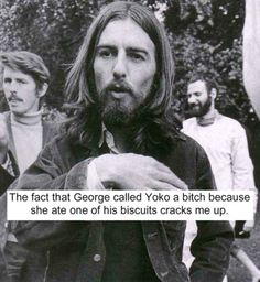 The fact that George called Yoko a b**** because she ate one of his biscuits cracks me up.