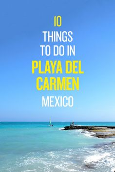 The ultimate travel guide to the best things to do in Playa del Carmen, Mexico.