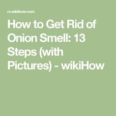 How to Get Rid of Onion Smell: 13 Steps (with Pictures) - wikiHow