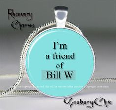 "Addiction Recovery ""A friend of Bill W"" Slogans and Sayings Pendant Necklace, AA/NA Quote Charm on Etsy, $11.00"