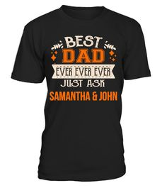 "# BEST DAD EVER JUST ASK SAMANTHA & JOHN T-SHIRT .  DAD | PAPA | GRANDADSpecial Offer, not available anywhere else!      Available in a variety of styles and colors      Buy yours now before it is too late!      Secured payment via Visa / Mastercard / Amex / PayPal / iDeal      How to place an order            Choose the model from the drop-down menu      Click on ""Buy it now""      Choose the size and the quantity      Add your delivery address and bank details      And that's it!      Email…"