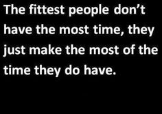 The fittest people don't have the most time. ....