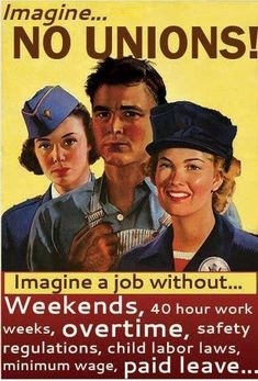 can you imagine a job without weekends, 40 hr work weeks, overtime, safety regulations, child labor laws, minimum wage, paid leave...? Support unions by buying union made to keep this country strong!