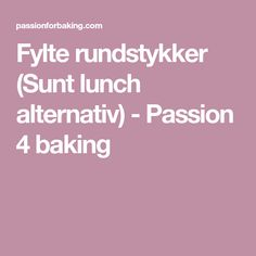 Fylte rundstykker (Sunt lunch alternativ) - Passion 4 baking