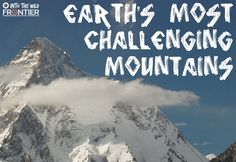 Earth's Most Challenging Mountains   blog.frontiergap.com   frontier.ac.uk   #travel #mountains #explore #adventuretravel #adventure #adventuresports #Himalayas #volunteer #environment