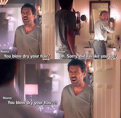 """You blow dry your hair?!"" #gregoryhouse #jameswilson #housemd"