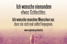Say: I do not wish anyone anything bad - Life Quotes Funny Deep Positive True Quotes, Words Quotes, Best Quotes, Funny Quotes, Sayings, German Quotes, More Than Words, True Words, Cool Words