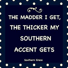 My children pointed that out! And when I am in the South or around family/friends from the South!
