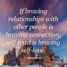 """Brene Brown Quote about Self-Love """"If braving relationships with other people is braving connection, self-trust is braving self-love."""""""