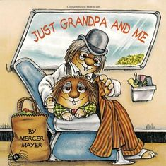 Just Grandpa and Me (Little Critter) (Look-Look) by Mercer Mayer http://smile.amazon.com/dp/030711936X/ref=cm_sw_r_pi_dp_W8Fiub06RWKAB
