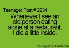 Same thing happens when I see an old person alone in general.