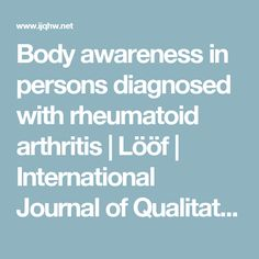Body awareness in persons diagnosed with rheumatoid arthritis | Lööf | International Journal of Qualitative Studies on Health and Well-being
