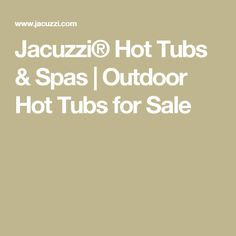Jacuzzi® Hot Tubs & Spas | Outdoor Hot Tubs for Sale