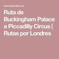 Ruta de Buckingham Palace a Piccadilly Circus   Rutas por Londres