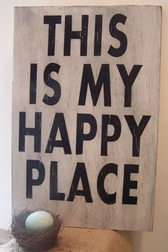 My happy place...where would you place this sign? I'd put mine on my front porch!