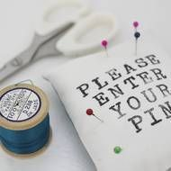 Handprinted 'please enter your pin' pin cushion, handmade