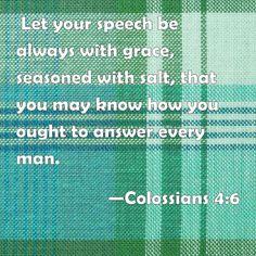 Colossians 4:6 Bible Scriptures, Bible Quotes, Words Quotes, Wise Words, Me Quotes, Sayings, Philippians 4, Revelation 12, 2 Corinthians