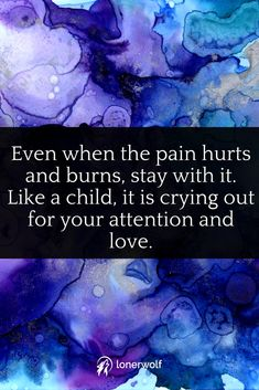 Don't abandon yourself. Feel your pain. Nurture your inner child. Hold yourself when you need it the most.
