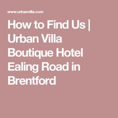 How to Find Us | Urban Villa Boutique Hotel Ealing Road in Brentford