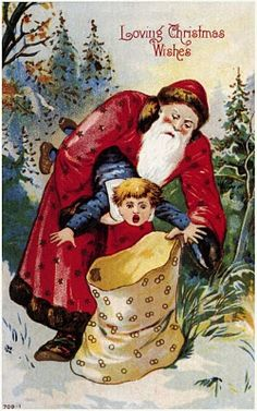 vintage Christmas--I don't know how I feel about this. Santa *takes* naughty children away? Hmmm...!