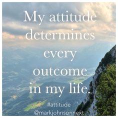 My attitude determines every outcome in my life. #attitude
