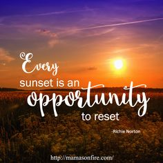 Every sunset is an opportunity to reset. Richie Norton / inspirational quotes / inspiration / inspire / opportunity / quote