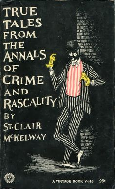 True Tales from the Annals of Crime and Rascality by St. Clair McKelway with cover illustration by Edward Gorey, 1957 Book Cover Art, Book Cover Design, Book Design, Vintage Book Covers, Vintage Books, Vintage Library, Antique Books, Up Book, Love Book